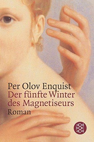 Enquist, Per Olov (Verfasser): Der fünfte Winter des Magnetiseurs : Roman. Per Olov Enquist. Aus dem Schwed. von Hans-Joachim Maass / Fischer ; 15743