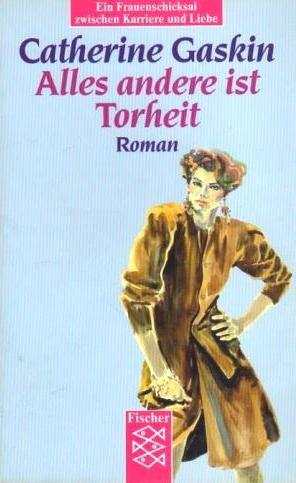 Gaskin, Catherine (Verfasser): Alles andere ist Torheit : Roman. Catherine Gaskin. Aus d. Engl. von Hans Trausil u. Leonore Donant / Fischer ; 8244