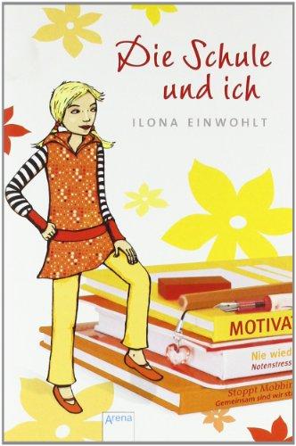 Die Schule und ich. Ilona Einwohlt 1. Aufl.