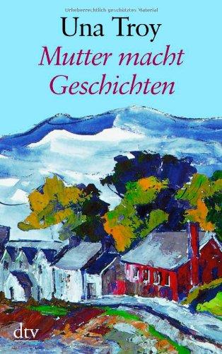 Mutter macht Geschichten : Roman. Una Troy. Dt. von Susanne Lepsius / dtv ; 25166 : Großdruck Ungekürzte Ausg., 11. Aufl.
