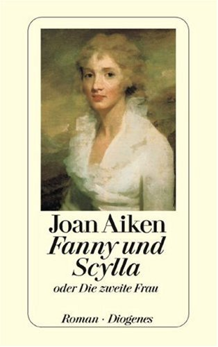 Fanny und Scylla oder die zweite Frau : Roman. Joan Aiken. Aus dem Engl. von Brigitte Mentz / Diogenes-Taschenbuch ; 22475