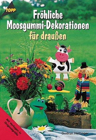 Fröhliche Moosgummi-Dekorationen für draußen : [mit Vorlagen in Originalgröße]. Gudrun Hettinger / Topp 1. Aufl.