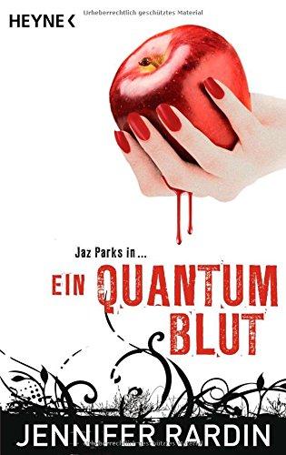 Rardin, Jennifer (Verfasser) und Charlotte (Übersetzer) Lungstrass-Kapfer: Ein Quantum Blut : ein Jaz-Parks-Roman. Jennifer Rardin. [Dt. Übers. von Charlotte Lungstrass] Dt. Erstausg.