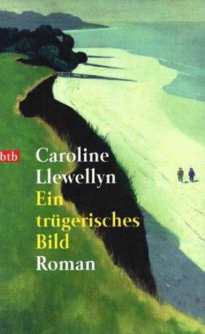 Ein trügerisches Bild : Roman. Caroline Llewellyn. Dt. von Anne Rademacher und Birgit Moosmüller / Goldmann ; 72493 : btb Genehmigte Taschenbuchausg., 1. Aufl.