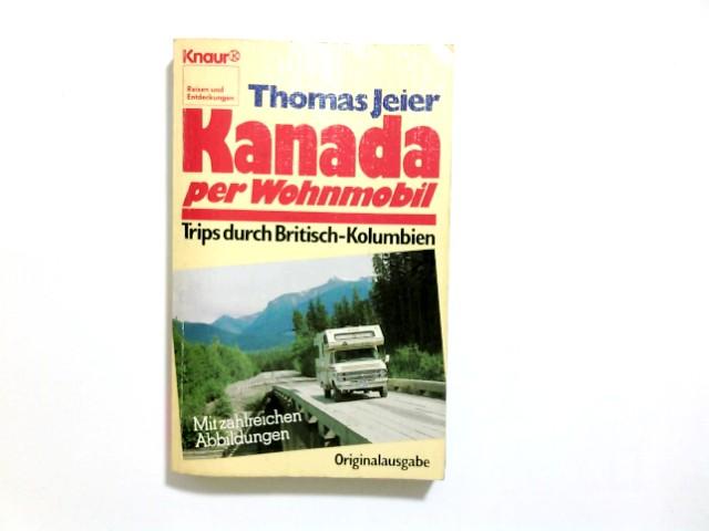 Kanada per Wohnmobil : Trips durch Brit.-Kolumbien. Thomas Jeier / Knaur ; 4626 : Reisen und Entdeckungen Org.-Ausg., 1. Aufl.