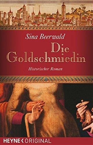 Beerwald, Sina (Verfasser): Die Goldschmiedin : Roman. Sina Beerwald / Heyne original Orig.-Ausg.