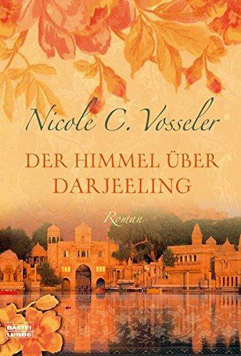 Der Himmel über Darjeeling : [Roman]. Nicole C. Vosseler / Bastei-Lübbe-Taschenbuch ; 15847 : Allgemeine Reihe Vollst. Taschenbuchausg., 1. Aufl.