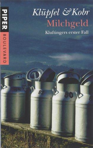 Milchgeld : Kluftingers erster Fall. Volker Klüpfel ; Michael Kobr / Piper ; 6227 : Piper Boulevard Taschenbuchsonderausg.