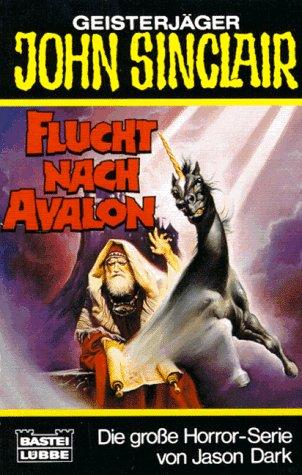 Flucht nach Avalon : Horror-Roman. Jason Dark / Bastei-Lübbe-Taschenbuch ; Bd. 73134 : John Sinćlair Orig.-Ausg., 1. Aufl.