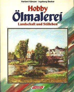 Hobby Ölmalerei : Landschaft u. Stilleben. Herbert Kämper ; Ingeborg Becker