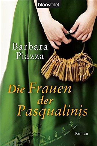 Die Frauen der Pasqualinis : Roman. Barbara Piazza / Blanvalet ; 37361 Taschenbuchausg., 1. Aufl.