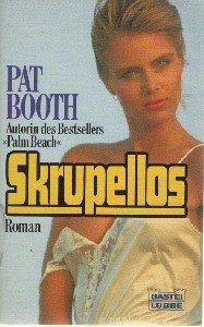 Skrupellos. Pat Booth. Aus d. Amerikan. übers. von Eva Malsch / Bastei-Lübbe-Taschenbuch ; Bd. 11315 : Allgemeine Reihe Dt. Erstveröff.