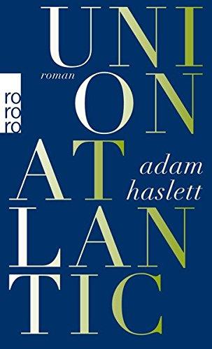 Union Atlantic : Roman. Adam Haslett. Aus dem Engl. von Uda Strätling / Rororo ; 25258 - Haslett, Adam (Verfasser) und Uda (Übersetzer) Strätling