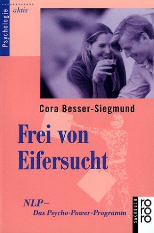 Frei von Eifersucht : NLP - das Psycho-Power-Programm. Cora Besser-Siegmund / Rororo ; 9985 : rororo-Sachbuch : Psychologie aktiv