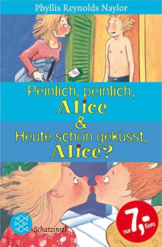 Peinlich, peinlich, Alice & Heute schon geküsst, Alice?. Phyllis Reynolds Naylor. Aus dem Amerikan. von Sabine Rahn / Fischer ; 50970 : Fischer Schatzinsel Limitierte Sonderausg.