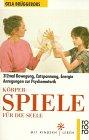 Körperspiele für die Seele : 312mal Bewegung, Entspannung, Energie, Anregungen zur Psychomotorik. Gela Brüggebors / Rororo ; 8526 : Sachbuch : Mit Kindern leben Orig.-Ausg.