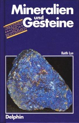 Mineralien und Gesteine. [Autor Keith Lye. Übers. u. Bearb. Stefan Conert] / Erkennen und bestimmen