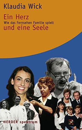 Ein Herz und eine Seele : wie das Fernsehen Familie spielt. Klaudia Wick / Herder-Spektrum ; Bd. 5751 Orig.-Ausg.