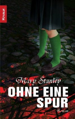 Stanley, Mary (Verfasser): Ohne eine Spur : Roman. Mary Stanley. Aus dem Engl. von Michaela Grabinger / Knaur ; 63959 Dt. Erstausg.