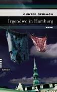 Irgendwo in Hamburg : Krimi. Gunter Gerlach