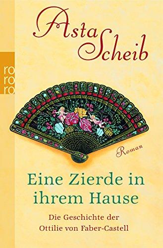 Eine Zierde in ihrem Hause : die Geschichte der Ottilie von Faber-Castell ; Roman. Asta Scheib / Rororo ; 24658 Einmalige Sonderausg.