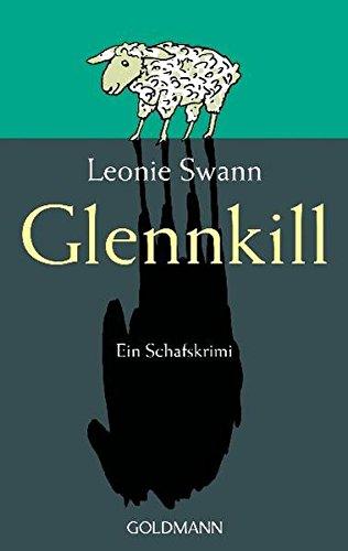 Glennkill : Roman ; [ein Schafskrimi]. Leonie Swann / Goldmann ; 46415 Orig.-Ausg., Taschenbuchausg., 1. Aufl.