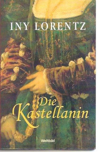 Die Kastellanin : Roman. Iny Lorentz