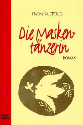 Die Maskentänzerin : Roman. Naomi M. Stokes. Aus dem Engl. von Ulrike Wasel und Klaus Timmermann / Bastei-Lübbe-Taschenbuch ; Bd. 14654 : Allgemeine Reihe Vollst. Taschenbuchausg., 1. Aufl.