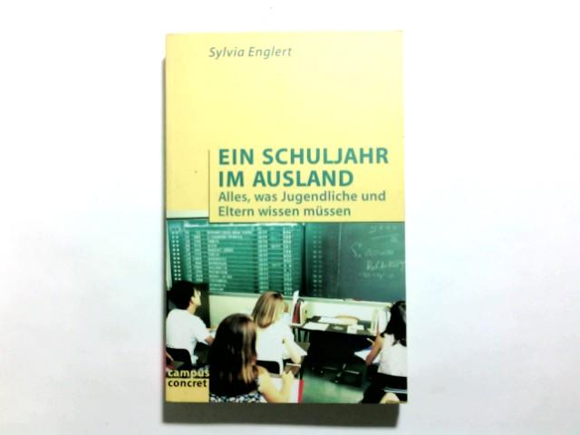 Ein Schuljahr im Ausland : alles, was Jugendliche und Eltern wissen müssen. Sylvia Englert / Campus concret ; Bd. 4