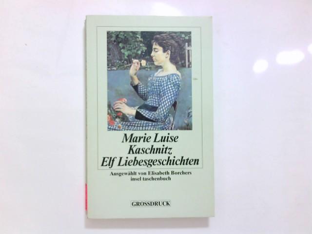 Elf Liebesgeschichten. Marie Luise Kaschnitz. Ausgew. von Elisabeth Borchers / Insel-Taschenbuch ; 2306 : Grossdruck 1. Aufl.