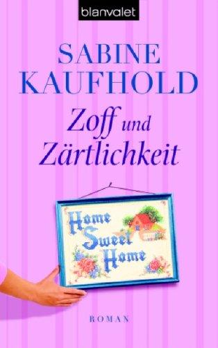 Kaufhold, Sabine (Verfasser): Zoff und Zärtlichkeit : Roman. Sabine Kaufhold / Blanvalet ; 36644 Orig.-Ausg., 1. Aufl.