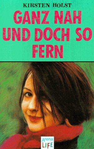 Ganz nah und doch so fern. Kirsten Holst. Aus dem Dän. von Gabriele Haefs / Arena-Taschenbuch ; Bd. 2550; Arena life 2. Aufl., 7. - 12. Tsd.