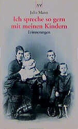 Ich spreche so gern mit meinen Kindern : Erinnerungen, Skizzen, Briefwechsel mit Heinrich Mann. Julia Mann. [Hrsg. von Rosemarie Eggert] / Aufbau-Taschenbücher ; 1041 1. Aufl.