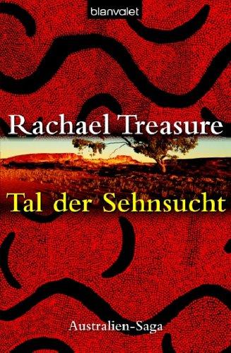 Treasure, Rachael (Verfasser): Tal der Sehnsucht : Australien-Saga. Rachael Treasure. Dt. von Christoph Göhler 1. Aufl.