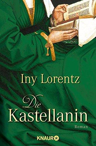 Die Kastellanin : Roman. Iny Lorentz / Knaur ; 63170 Vollst. Taschenbuchausg.