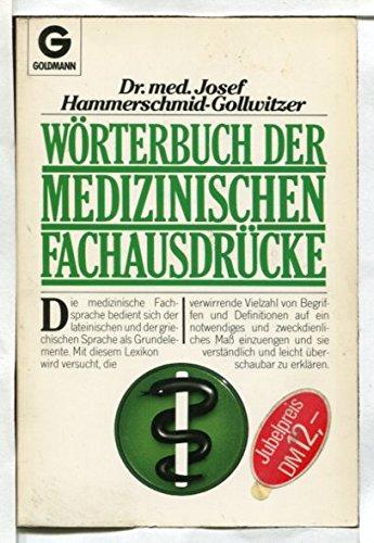 Wörterbuch der medizinischen Fachausdrücke. Josef Hammerschmid-Gollwitzer / Goldmann ; 10057 Orig.-Ausg., einmalige Sonderausg., 1. Aufl.