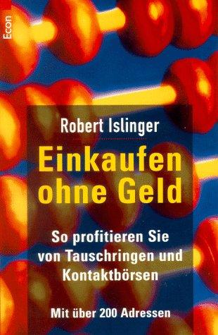 Einkaufen ohne Geld : so profitieren Sie von Tauschringen und Kontaktbörsen. Robert Islinger / Econ & List ; 21392 : Praxis Orig.-Ausg., 2. Aufl.
