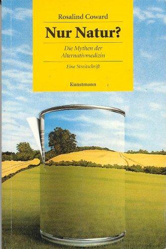 Nur Natur?. Die Mythen der Alternativmedizin ; eine Streitschrift / Rosalind Coward. Aus dem Engl. von Thomas Lindquist 1. Aufl.