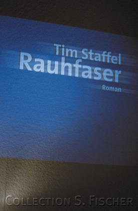 Rauhfaser : Roman. Tim Staffel / Fischer ; 15657; Collection S. Fischer ; Bd. 109