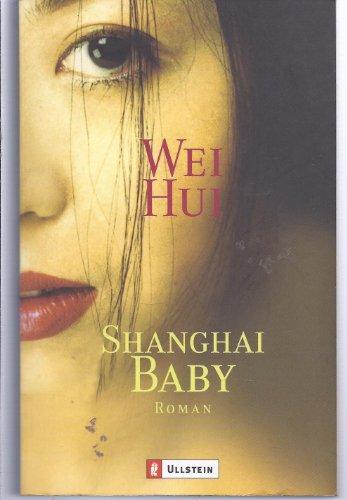 Wei Hui (Verfasser): Shanghai-Baby : Roman. Wei Hui. Aus dem Chines. von Karin Hasselblatt / Ullstein ; 25510 1. Aufl.