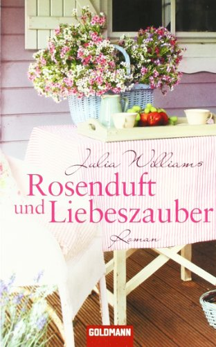 Rosenduft und Liebeszauber : Roman. Julia Williams. Aus dem Engl. von Sina Baumanns / Goldmann ; 46821 Taschenbuchausg., 1. Aufl.
