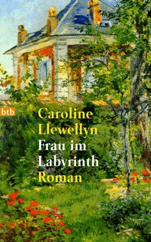 Frau im Labyrinth : Roman. Caroline Llewellyn. Dt. von Liselotte Prugger / Goldmann ; 72091 : btb Dt. Erstveröff., 1. Aufl.