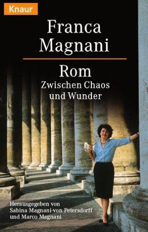 Rom : zwischen Chaos und Wunder. Franca Magnani. Hrsg. von Sabina- von Magnani-Petersdorff und Marco Magnani / Knaur ; 61236 Vollst. Taschenbuchausg.