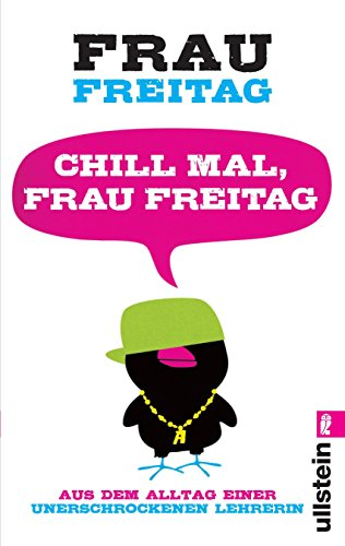 Chill mal, Frau Freitag : aus dem Alltag einer unerschrockenen Lehrerin. Frau Freitag / Ullstein ; 37399 Orig.-Ausg., 1. Aufl.