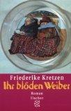 Ihr blöden Weiber : Roman. Friederike Kretzen / Fischer ; 12174