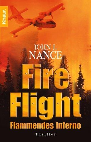 Nance, John J. (Verfasser): Fire flight : flammendes Inferno ; Thriller. John J. Nance. Aus dem Amerikan. von Anke Kreutzer / Knaur ; 62829 Dt. Erstausg.