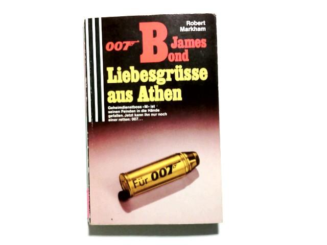 007 James Bond, Liebesgrüsse aus Athen. Robert Markham. [Einzig berecht. Übertr. aus dem Engl. von Norbert Wölfl] / Scherz-Krimis ; 1308 5. Aufl.
