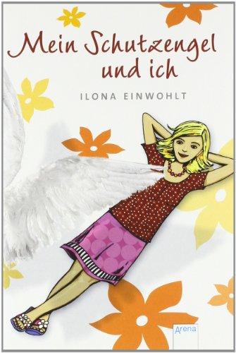 Mein Schutzengel und ich. Ilona Einwohlt 1. Aufl.