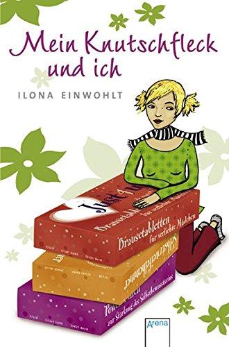 Mein Knutschfleck und ich. Ilona Einwohlt 1. Aufl.