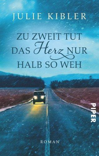 Kibler, Julie (Verfasser) und Sonja (Übersetzer) Hauser: Zu zweit tut das Herz nur halb so weh : Roman. Julie Kibler. Aus dem Amerikan. von Sonja Hauser / Piper ; 30238